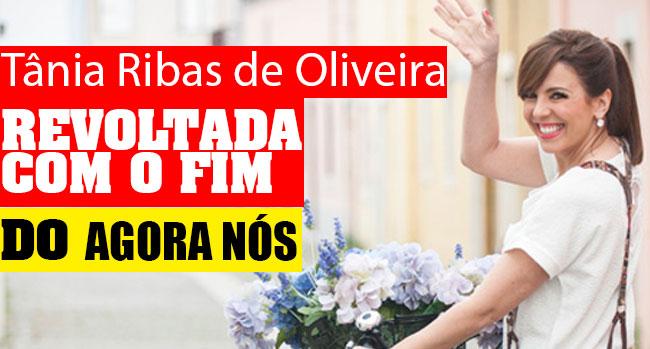 Photo of Tânia Ribas de Oliveira revoltada com o fim do Agora Nós