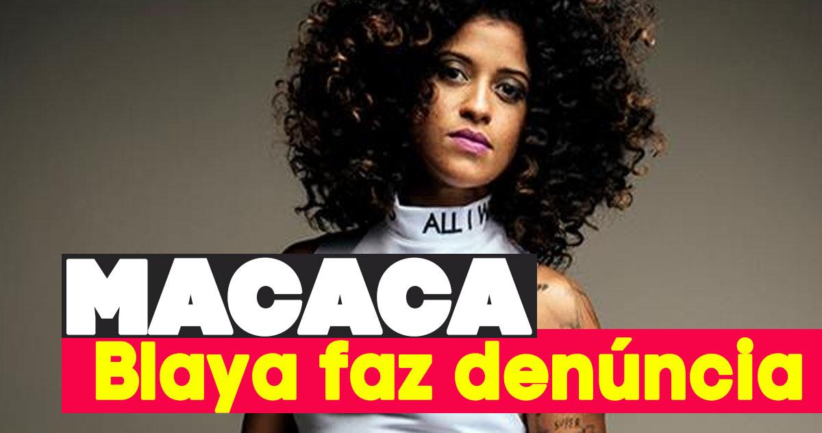 Photo of Blaya denúncia conhecido seu porque lhe chama MACACA