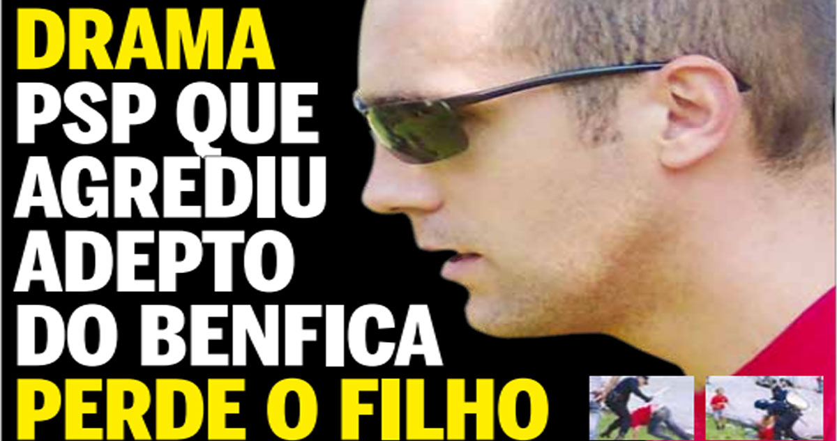 Photo of PSP que agrediu o adepto do Benfica perdeu o filho