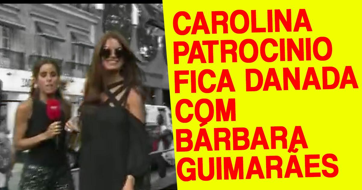 Photo of Carolina Patrocínio ficou aborrecida com Barbara Guimarães