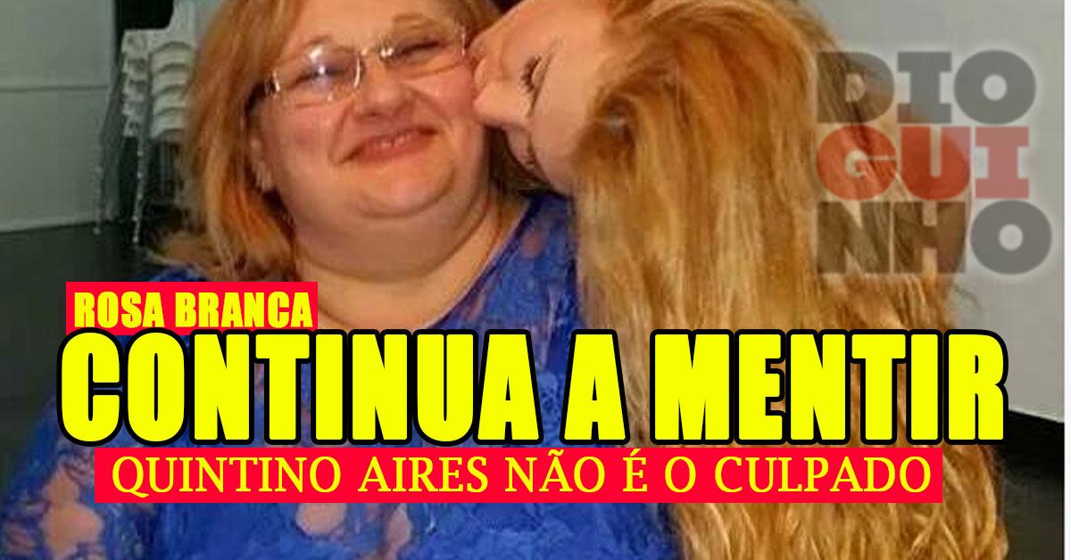 Photo of Rosa Branca mente e Quintino Aires não é o culpado