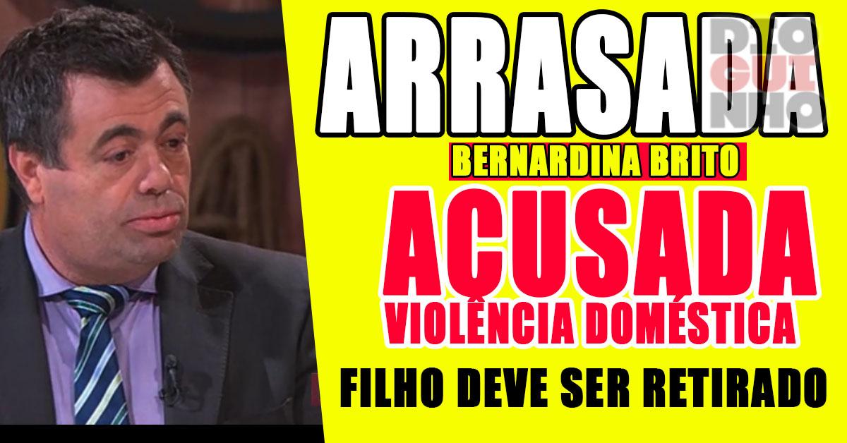 Photo of Bernardina Brito arrasada. Acusada de violência doméstica!!!