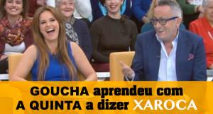 Manuel Luís Goucha aprendeu a dizer xaroca com a Quinta