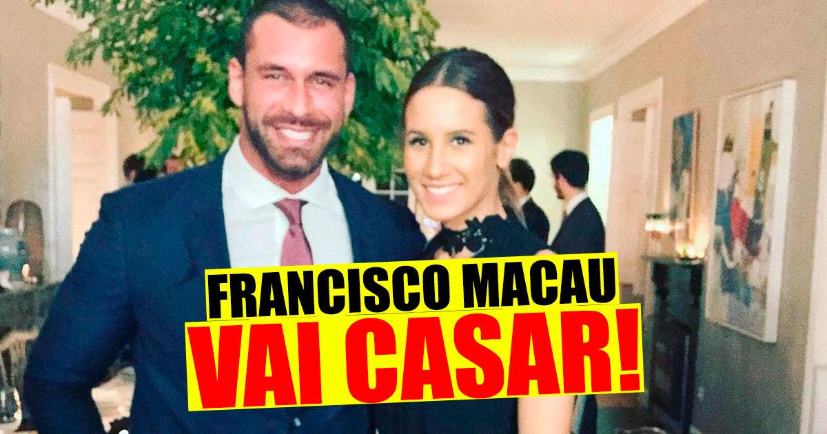 Photo of Francisco Macau pediu a namorada em casamento