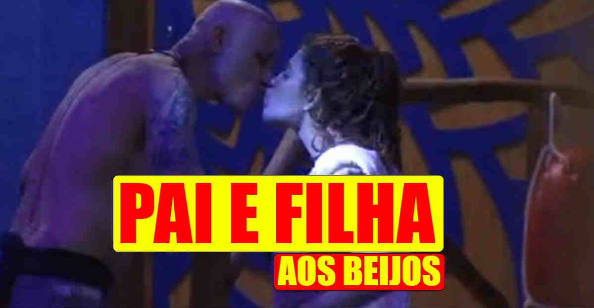 Photo of BBB18: Pai e Filha aos beijos no Big Brother Brasil dá novo barraco